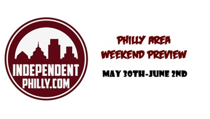 Independent Philly weekend preview May 30th to June 2nd