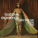 Bad Love Experience – Eyes That Say I Love You