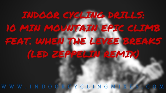 Indoor Cycling Drills_ 10 Min Mountain EPIC Climb feat. When the Levee Breaks (Led Zeppelin remix)