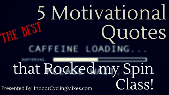 5 Motivational Quotes that Rocked my Spin Class