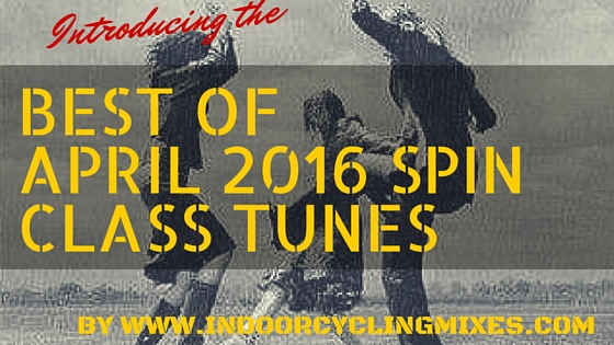 Best New Music For Spin Class for April 2016