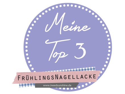 Blogparade I need sunshine Top 3 Frühlingsnagellacke