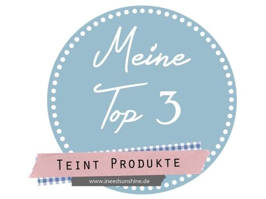 Meine Top 3 Teint Produkte