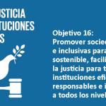 Objetivo 16 Paz, Justicia e Instituciones Solidas