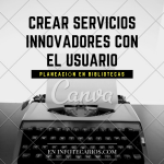 Planeación en Biblioteca - Creando servicios innovadores con el usuario en Infotecarios