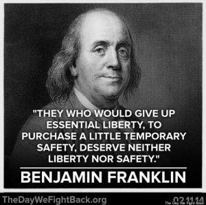 «Aquellos que renunciarían a una libertad esencial para comprar un poco de seguridad momentánea, no merecen ni libertad ni seguridad» Benjamin Franklin