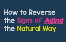 How to Reverse the Signs of Aging the Natural Way