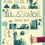 How to be an Illustrator Paperback by Darrel Rees