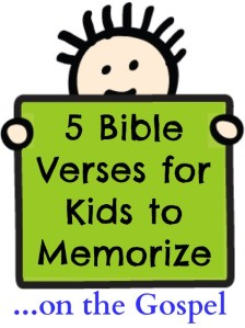 5 Bible Verses for Kids to Memorize... on the Gospel