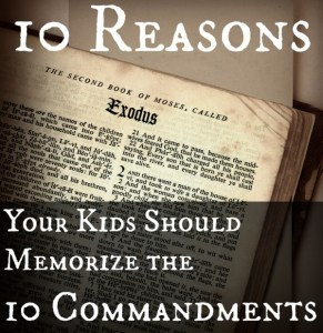 10 reasons your kids should memorize the 10 commandments