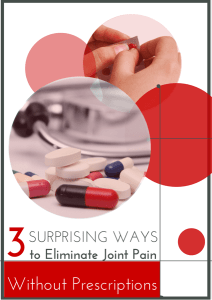 3 Surprising Ways to Eliminate Joint Pain - Without PRESCRIPTIONS