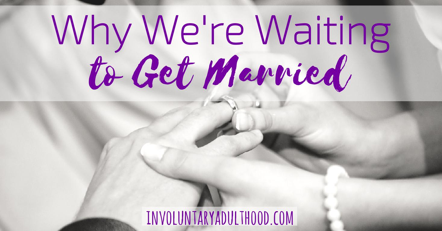 Why We're Waiting to Get Married