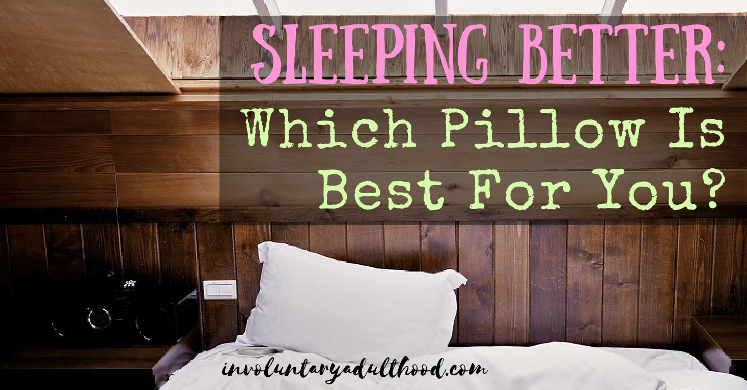 Sleeping Better: Which Pillow Is Best For You?