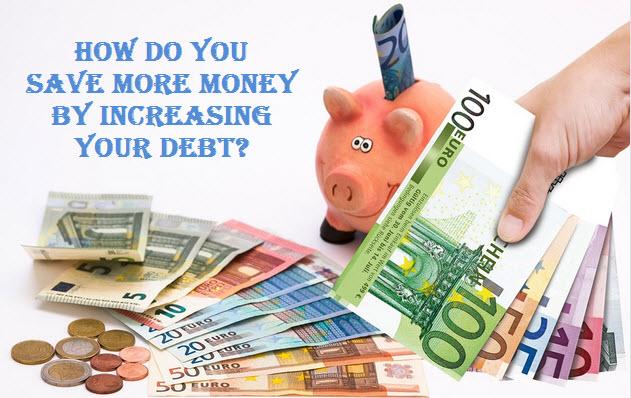 Save More Money Increase Debts