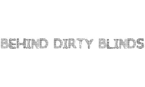 Behind Dirty Blinds font