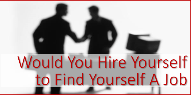 would you hire yourself to find yourself a job