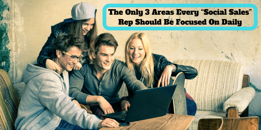 "The Only 3 Areas Every ""Social Sales"" Rep Should Be Focused On Daily"