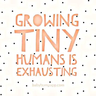 growing tiny humans is exhausting