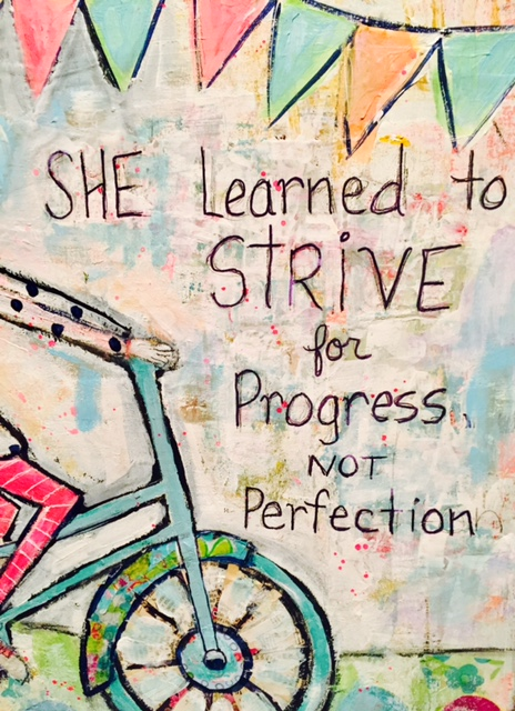 She learned to strive for Progress not Perfection