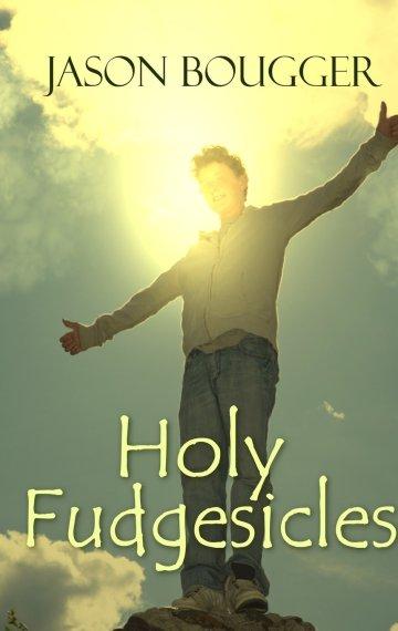 """Holy Fudgesicles"" A novel by Jason Bougger, published by Wings ePress, 2015"
