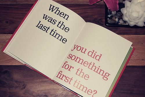 beginings, quotes, takings chances, trying new things, when was the last time you did something for the first time, wisdom, word wise web