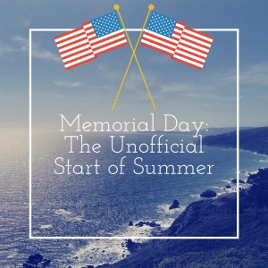 Memorial Day_The Unoffical Start of Summer