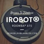 Reasons Our Floors Loving iRobot Roomba 870 from Best Buy
