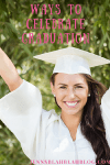 Ways To Celebrate Graduation
