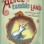 Alice in Tumblr Land: Fairy Tales For A New Generation