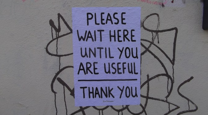 Please wait here until you are useful.