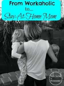 Workaholic to Stay-at-home mom