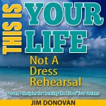 this is your life, not a dress rehearsal audio course