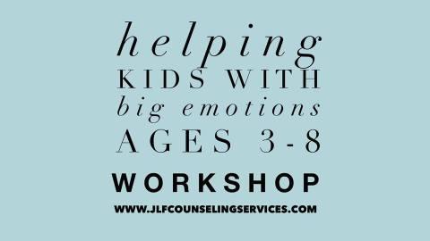 Helping Kids with Big Emotions Workshop