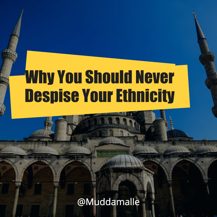 Why You Should Never Despise Your Ethnicity