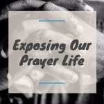 Exposing Our Prayer Life