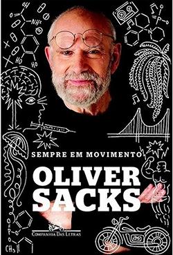 Autobiografia do neurologista Oliver Sacks, falecido este ano, conta a história de um homem múltiplo, de uma ambição cultural e científica rara