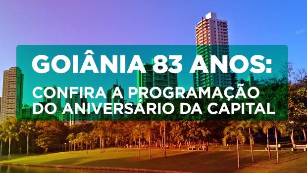 Goiânia 83 anos: Prefeitura divulga programação do aniversário da capital