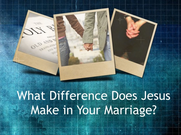 The Difference Jesus Makes in Our Marriages  copy.012