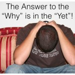 the answer to the why is in the yet.001