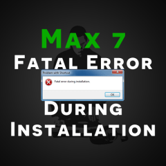 Fix | Max 7 Update – Fatal Error During Installation