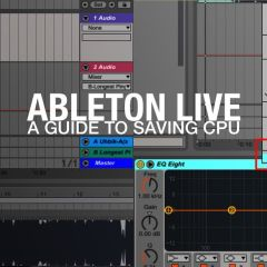 Ultimate Ableton Live Guide to Saving CPU