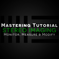 Mastering Tutorial: Stereo Imaging – Monitor, Measure & Modify