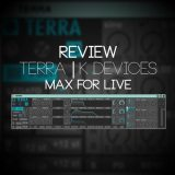 Review: Terra by K Devices | Max for Live