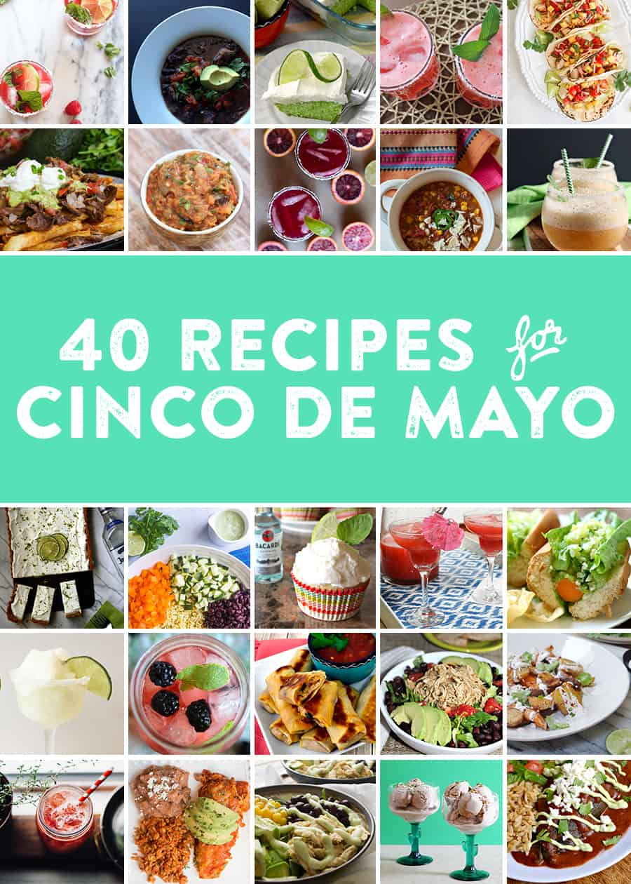 40 of the best Cinco de Mayo inspired recipes! Everything from cocktail recipes, dessert recipes, salsa recipes and dinner ideas for Cinco de Mayo. Pin for later!