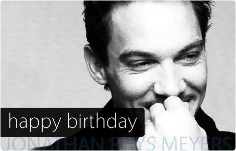 Happy Birthday Jonathan Rhys Meyers!