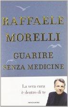 Raffaele Morelli Guarire senza medicine