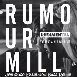 Rudimental ft Anne-Marie - Rumour Mill (Jyvhouse Extended Bass Remix)