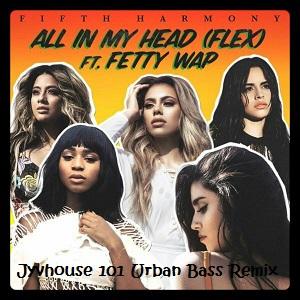 Fifth Harmony ft Fetty Wap All In My Head (Jyvhouse 101 Urban Bass Remix)