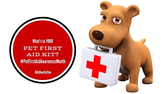 K9sOverCoffee   What's In YOUR Pet First Aid Kit? #PetFirstAidAwarenessMonth