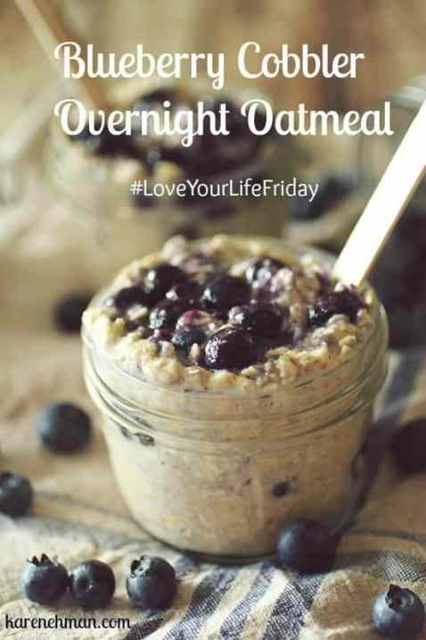 Need a simple, healthy & oh-so-yummy breakfast idea? Blueberry cobbler overnight oatmeal at #LoveYourLifeFriday on karenehman.com